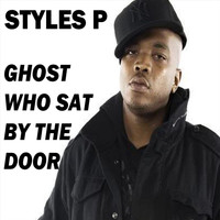 Styles P - Ghost Who Sat by the Door (Explicit)