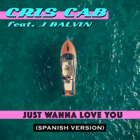 Cris Cab feat. J. Balvin - Just Wanna Love You (Spanish Version)