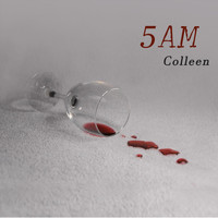 Colleen - 5 AM