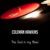 Coleman Hawkins - The Soul in my Blues