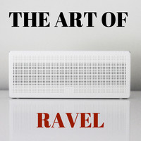 Maurice Ravel - The Art of Ravel