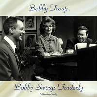 Bobby Troup - Bobby Swings Tenderly (Remastered 2018)