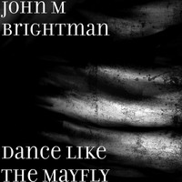 John M Brightman - Dance Like the Mayfly