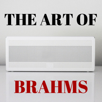 Johannes Brahms - The Art of Brahms