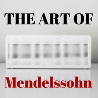 Felix Mendelssohn - The Art Of Mendelssohn