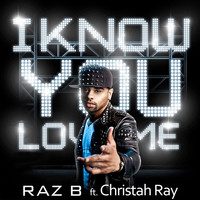 Raz B - I Know You Love Me