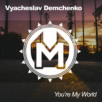 Vyacheslav Demchenko - You're My World
