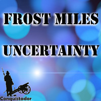 Frost Miles - Uncertainty