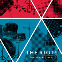 The Riots - Take No Prisoners