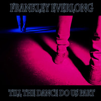Frankley Everlong - Till the Dance Do Us Part (Explicit)