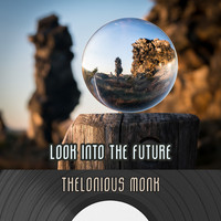 Thelonious Monk - Look Into The Future