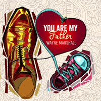 Wayne Marshall - You Are My Father