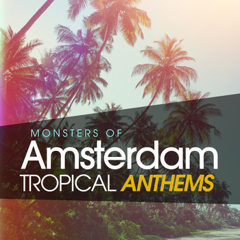 Various Artists - Monsters of Amsterdam Tropical Anthems