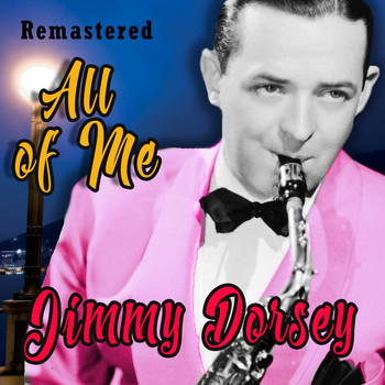 Jimmy Dorsey - All of Me (Remastered)