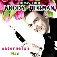 Woody Herman - Watermelon Man (Remastered)