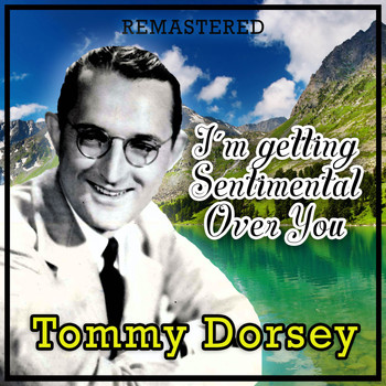 Tommy Dorsey - I'm Getting Sentimental over You (Remastered)