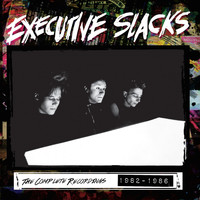 Executive Slacks - The Complete Recordings 1982-1986