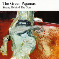 The Green Pajamas - Strung Behind the Sun (Remastered)