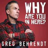 Greg Behrendt - Why Are You in Here? (Explicit)