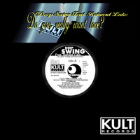 Deep Swing - Kult Records Presents: Do You Really Wanna Love? (Remastered)