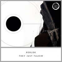 Reblok - They Just Talkin'