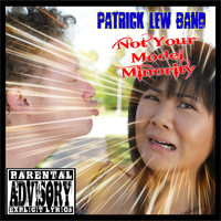 Patrick Lew Band - Not Your Model Minority (Explicit)