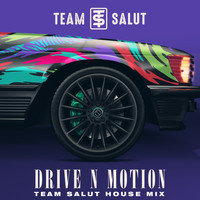Team Salut - Drive N Motion (House Mix)
