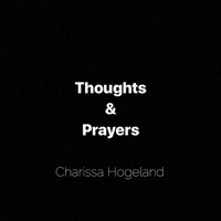 Charissa Hogeland - Thoughts & Prayers