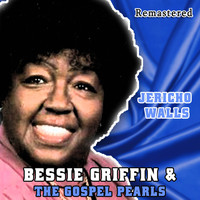 Bessie Griffin & The Gospel Pearls - Jericho Walls (Remastered)