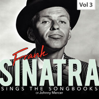 Frank Sinatra - Sings the Songbooks - Frank Sinatra, Vol. 3