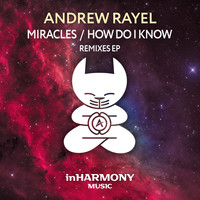 Andrew Rayel - Miracles / How Do I Know (Remixes EP)