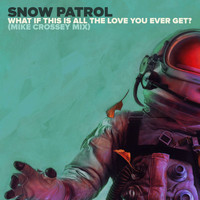 Snow Patrol - What If This Is All The Love You Ever Get? (Mike Crossey Mix)