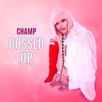 Champ - Bossed Up