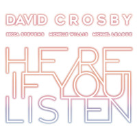 David Crosby - Here If You Listen