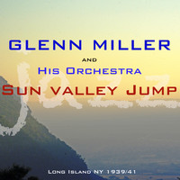 Glenn Miller And His Orchestra - Sun Valley Jump