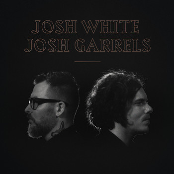 Josh White and Josh Garrels - Josh White & Josh Garrels
