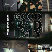 Kokane - Good Bad Ugly (Explicit)