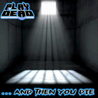 Play Dead - ...and Then You Die