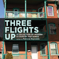 Patricia Reynolds - Three Flights Up: A Collection of Modern and Country Pop Songs