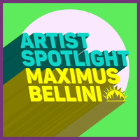 Maximus Bellini - Artist Spotlight