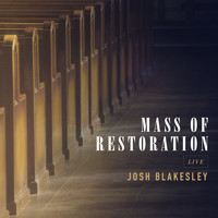 Josh Blakesley - Mass of Restoration (Live)