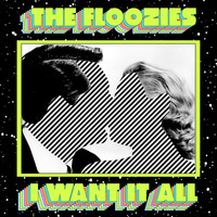 The Floozies - I Want It All