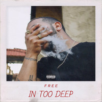 Free - In Too Deep (Explicit)