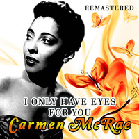 Carmen McRae - I Only Have Eyes for You (Remastered)