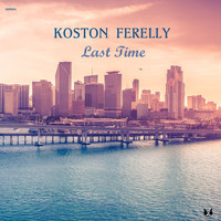 Koston Ferelly - Last Time