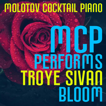 Molotov Cocktail Piano - MCP Performs Troye Sivan: Bloom