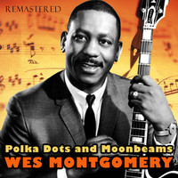 Wes Montgomery - Polka Dots and Moonbeams (Remastered)