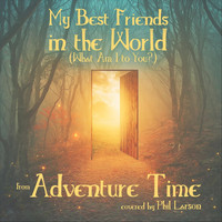 "Phil Larson - My Best Friends in the World (What Am I to You?) [From ""Adventure Time""]"