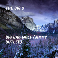 The Big 3 - Big Bad Wolf (Jimmy Butler) (Explicit)