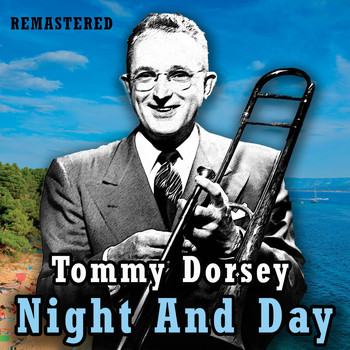 Tommy Dorsey - Night and Day (Remastered)